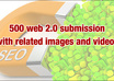 500 web 20s submission in different platform with niche related images and videos with penguin safe feature