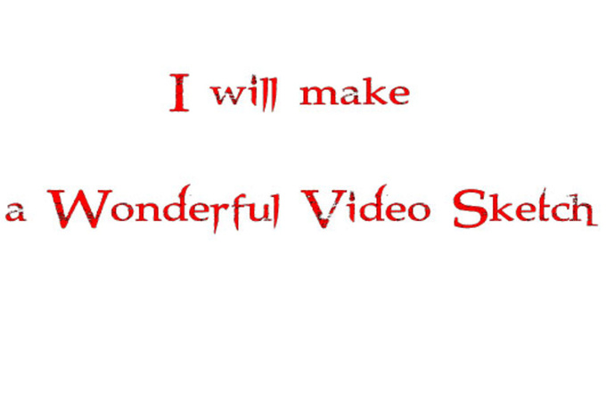 make a wonderful video Sketch today