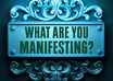 What-are-you-manifesting