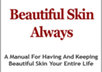 give you the 100 page book Beautiful Skin Always to have and keep beautiful skin your entire life PLUS Three Free Bonus Gifts small1