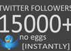 give 15000+ twitter followers [INSTANTLY], no eggs,dont unfollow within 6 hours