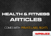 send you 2100 Health and Fitness articles with private label rights included