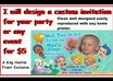 design a custom invitation for your party or any event